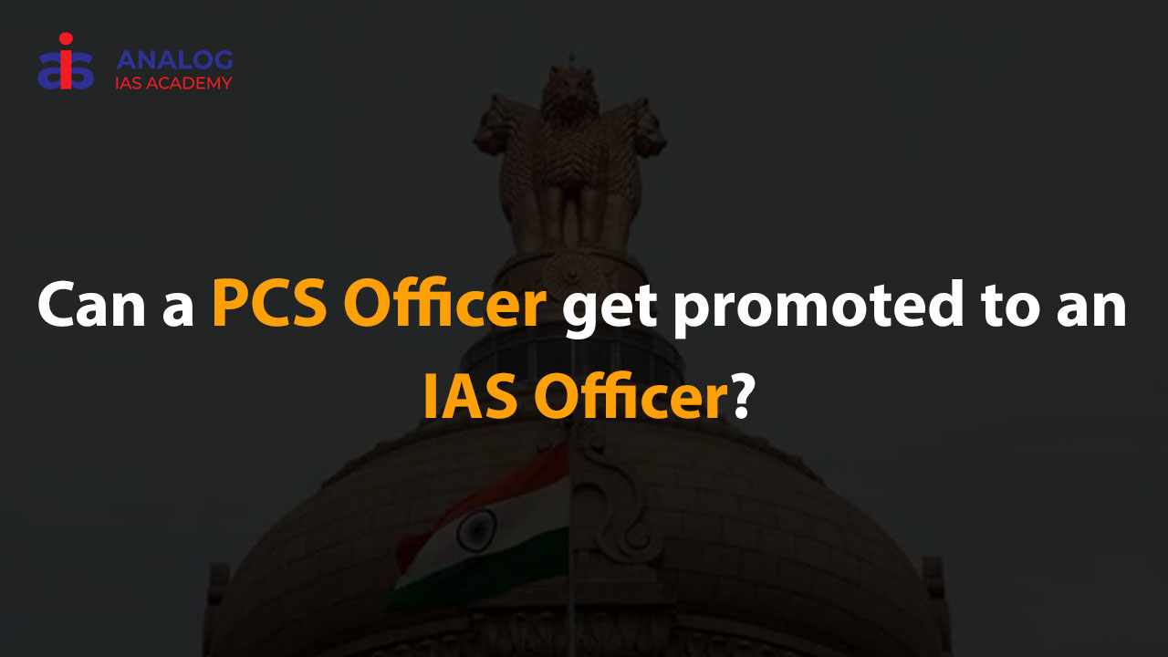 Can PCS officers become IAS officers?