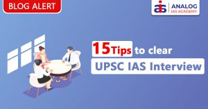 15 Tips to Clear UPSC IAS Interview